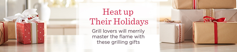 Heat up Their Holidays - Grill lovers will merrily master the flame with these grilling gifts