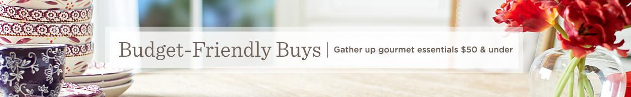 Budget-Friendly Buys  Gather up gourmet essentials $50 & under