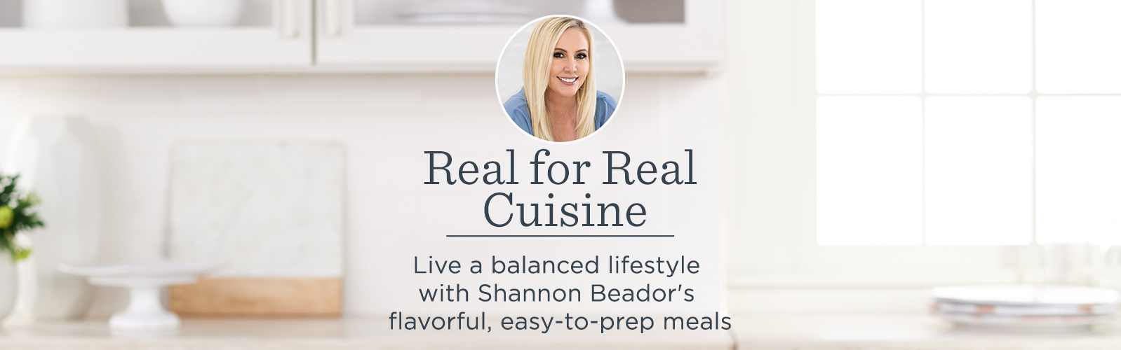 Real for Real Cuisine - Live a balanced lifestyle with Shannon Beador's flavorful, easy-to-prep meals
