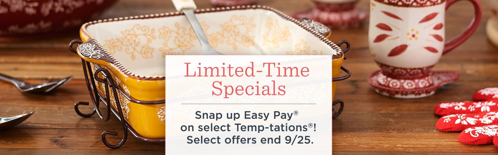 Limited-Time Specials - Snap up Easy Pay® on select Temp-tations®! Select offers end 9/25.