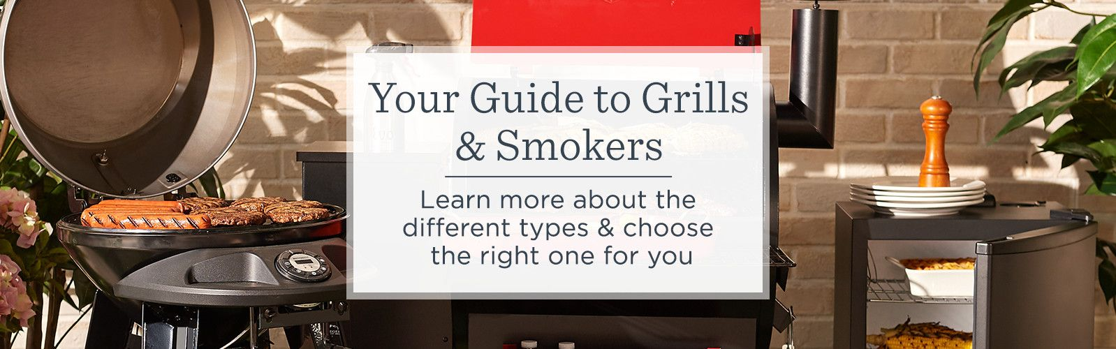 Your Guide to Grills & Smokers  --  Learn more about the different types & choose the right one for you