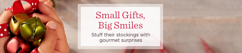 Small Gifts, Big Smiles - Stuff their stockings with gourmet surprises