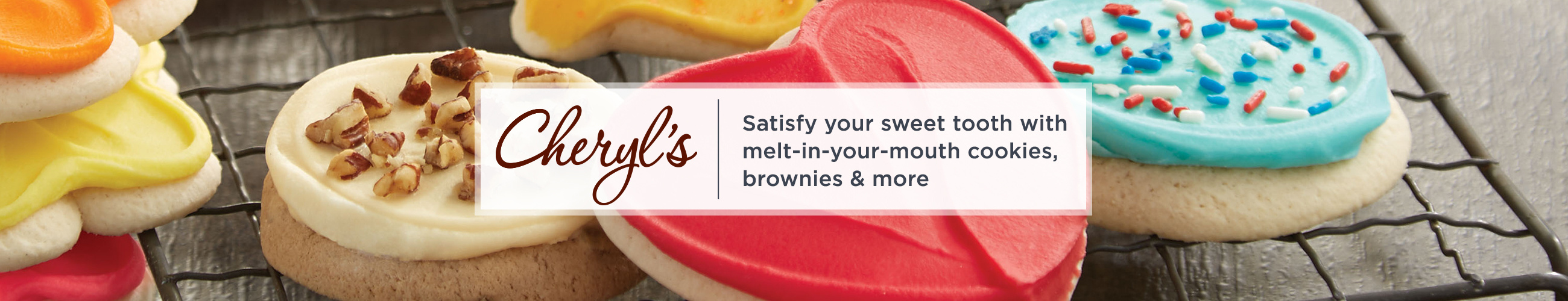 Cheryl's. Satisfy your sweet tooth with melt-in-your-mouth cookies, brownies & more