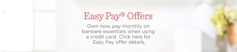 Easy Pay® Offers. Own now, pay monthly on barware essentials when using a credit card. Click here for Easy Pay offer details.