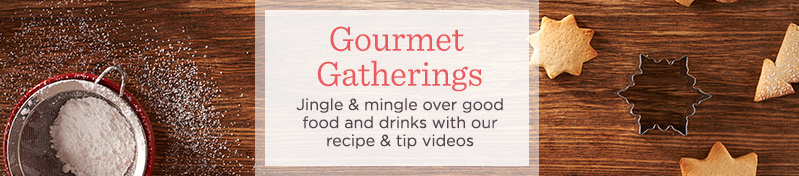 Gourmet Gatherings  Jingle & mingle over good food and drinks with our recipe & tip videos