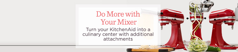 Do More with Your Mixer.  Turn your KitchenAid into a  culinary center with additional attachments