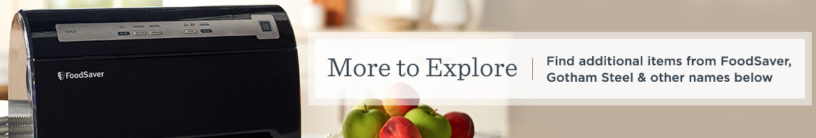 More to Explore.  Find additional items from FoodSaver, Gotham Steel & other names below.