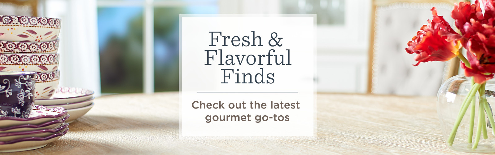 Fresh & Flavorful Finds. Check out the latest gourmet go-tos