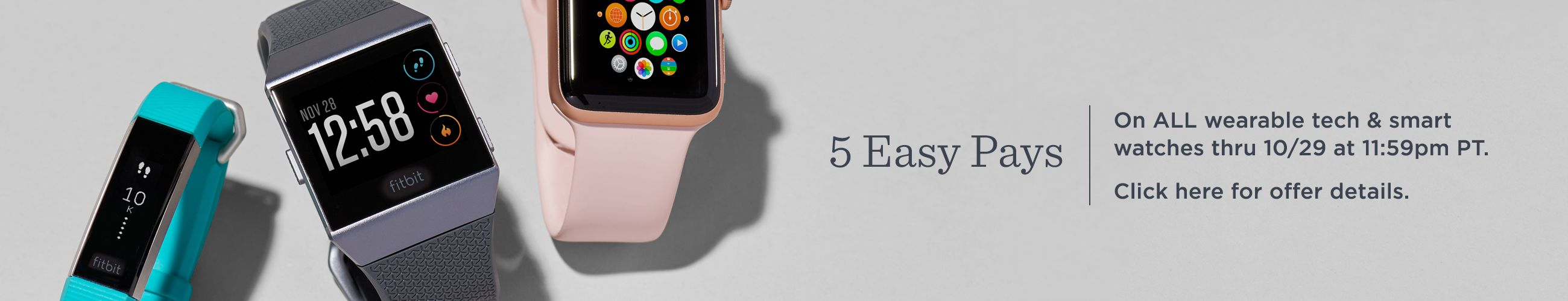 5 Easy Pays - On ALL wearable tech & smart watches thru 10/29 at 11:59pm PT.  Click here for offer details.