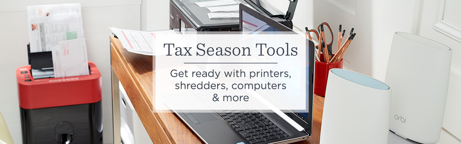 Tax Season Tools Get ready with printers, shredders, computers & more