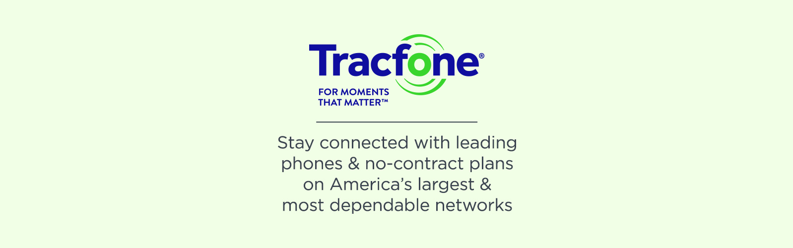 TracFone For Moments That Matter,  Stay connected with leading phones & no-contract plans on America's largest & most dependable networks