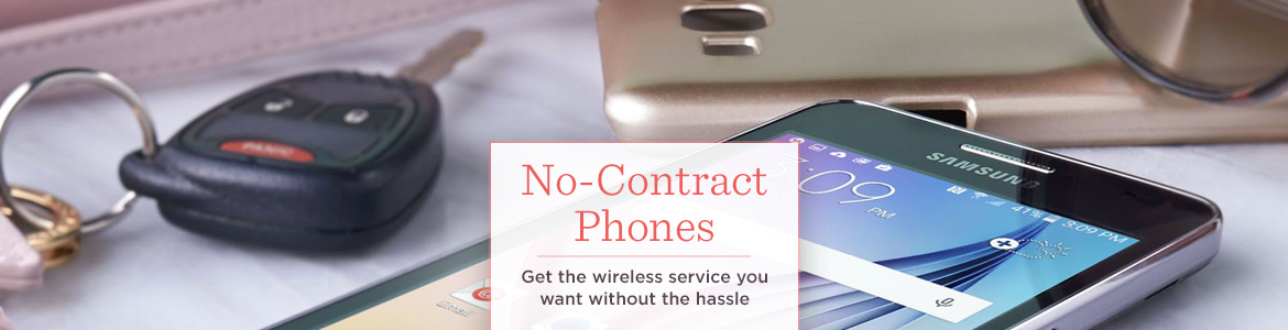 No-Contract Phones. Get the wireless service you want without the hassle