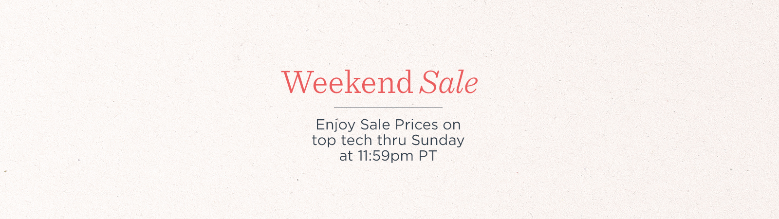 """Weekend Sale. Enjoy Sale Prices on top tech thru Sunday at 11:59pm PT"""" title=""""Weekend Sale. Enjoy Sale Prices on top tech thru Sunday at 11:59pm PT"""