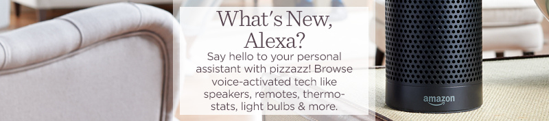 What's New, Alexa? Say hello to your personal assistant with pizzazz! Browse voice-activated tech like speakers, remotes, thermostats, light bulbs & more.