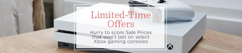 Limited-Time Offers. Hurry to score Sale Prices that won't last on select Xbox gaming consoles