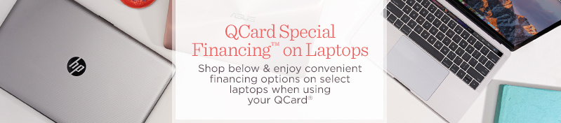 QCard Special Financing™ on Laptops  Shop below & enjoy convenient financing options on select laptops when using your QCard®