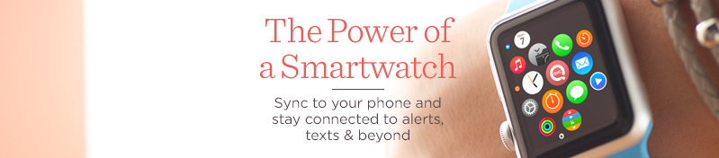 The Power of a Smartwatch  Sync to your phone and stay connected to alerts, texts & beyond