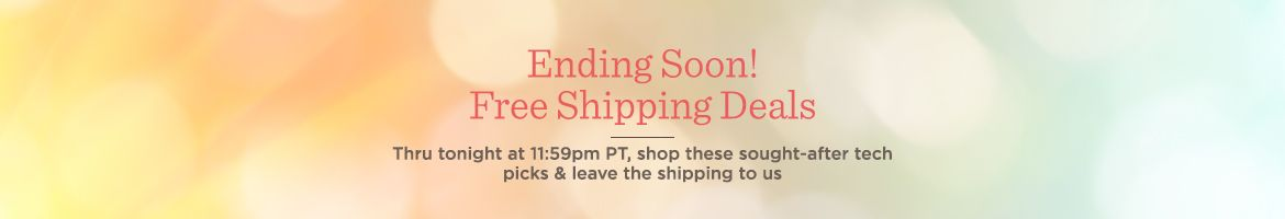 Ending Soon! Free Shipping Deals  Thru tonight at 11:59pm PT, shop these sought-after tech picks & leave the shipping to us