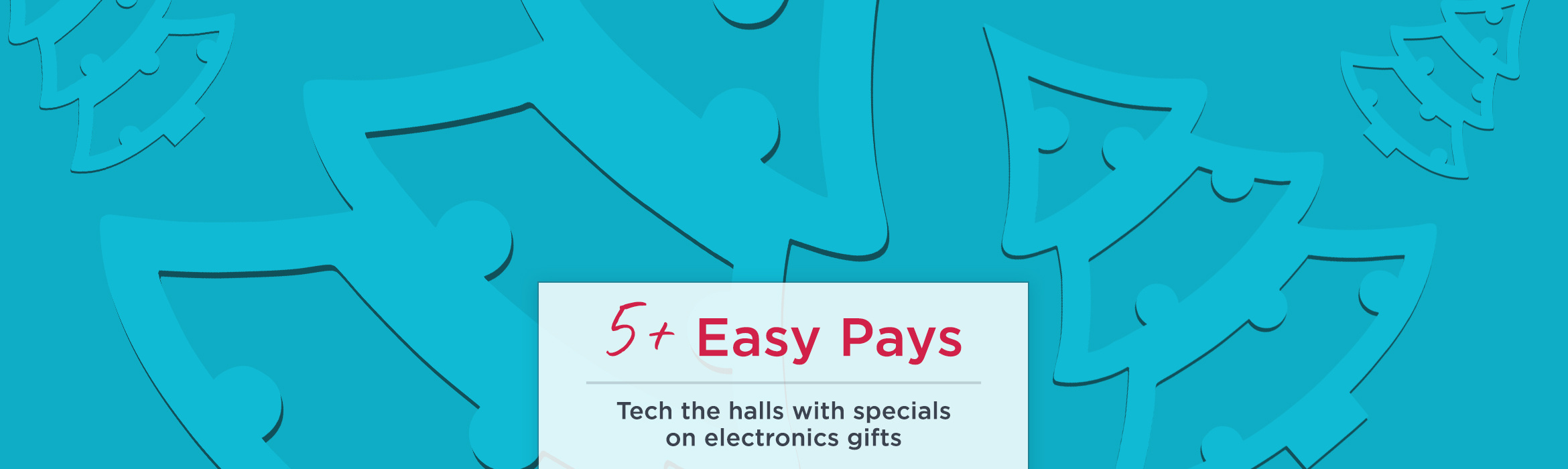 5+ Easy Pays - Tech the halls with specials on electronics gifts