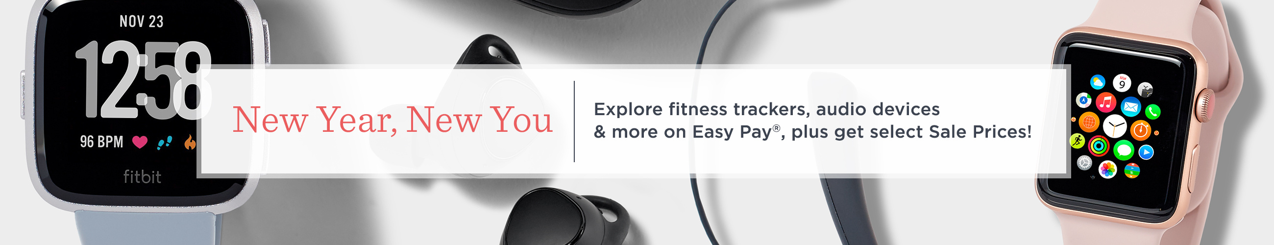 New Year, New You  Explore fitness trackers, audio devices & more on Easy Pay®, plus get select Sale Prices!