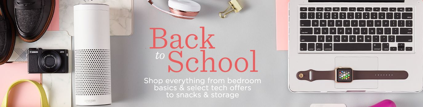 Back to School. Shop everything from bedroom basics & select tech offers to snacks & storage