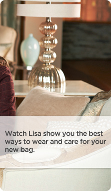 Watch Lisa show you the best ways to wear and care for your new bag.