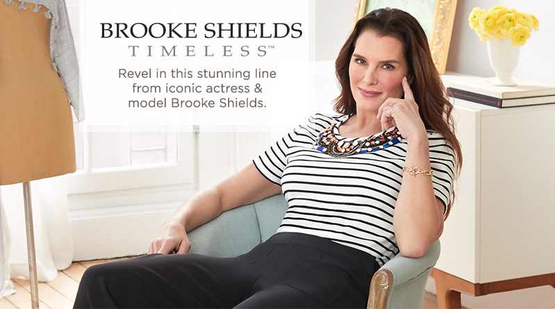 Brooke Shields Timeless. Revel in this stunning line from iconic actress & model Brooke Shields