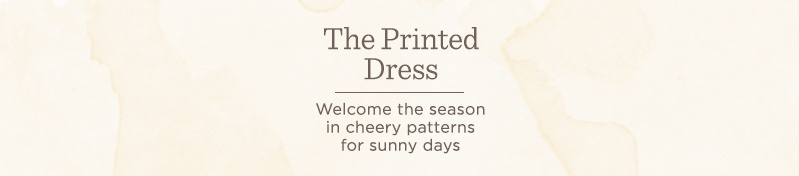 The Printed Dress. Welcome the season in cheery patterns for sunny days