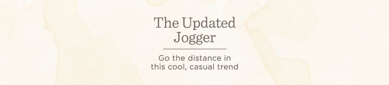 The Updated Jogger. Go the distance in this cool, casual trend