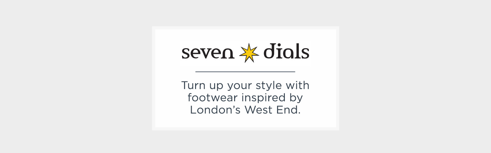 Seven Dials.Turn up your style with footwear inspired by London's West End.