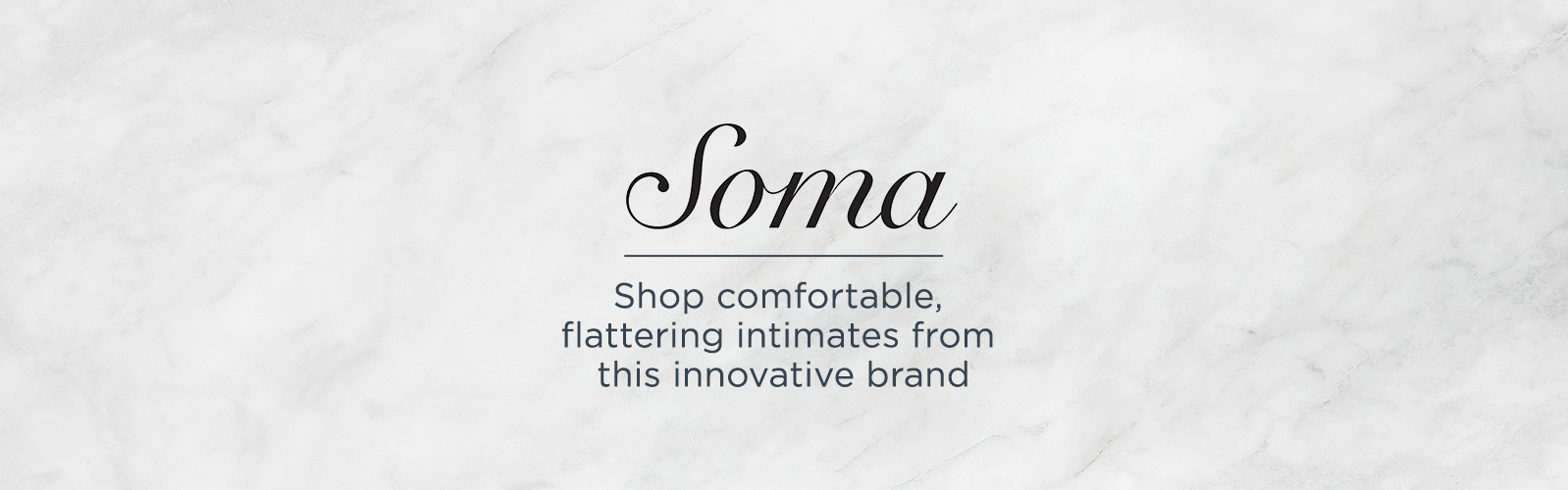 Soma. Shop comfortable, flattering intimates from this innovative brand