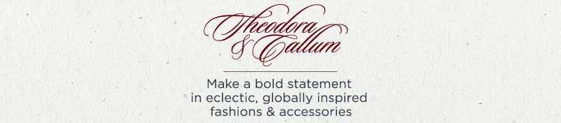 Theodora & Callum.  Make a bold statement in eclectic, globally inspired fashions & accessories