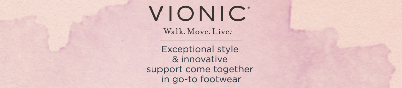 Vionic. Exceptional style & innovative support come together in go-to footwear