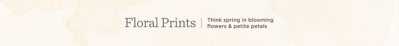 Floral Prints. Think spring in blooming flowers & petite petals