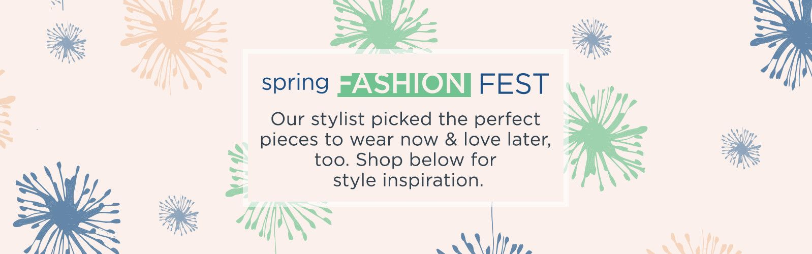 Spring Fashion Fest. Our stylist picked the perfect pieces to wear now & love later, too. Shop below for style inspiration.