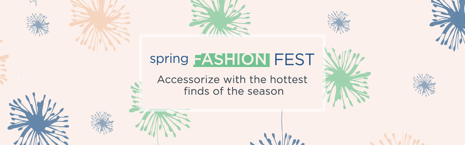 Spring Fashion Fest  Accessorize with the hottest finds of the season