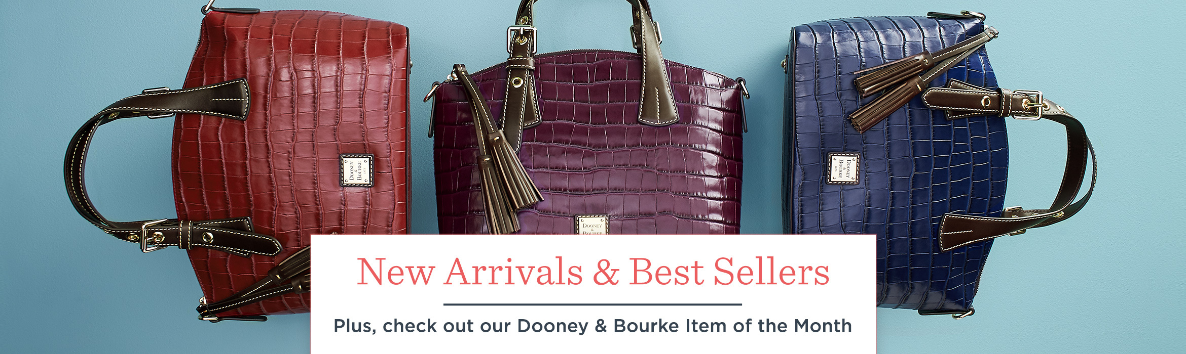 New Arrivals & Best Sellers  Plus, check out our Dooney & Bourke Item of the Month