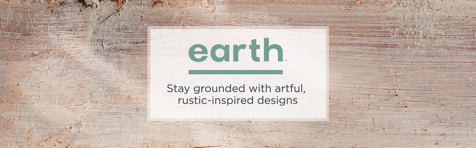 Stay grounded with artful, rustic-inspired designs