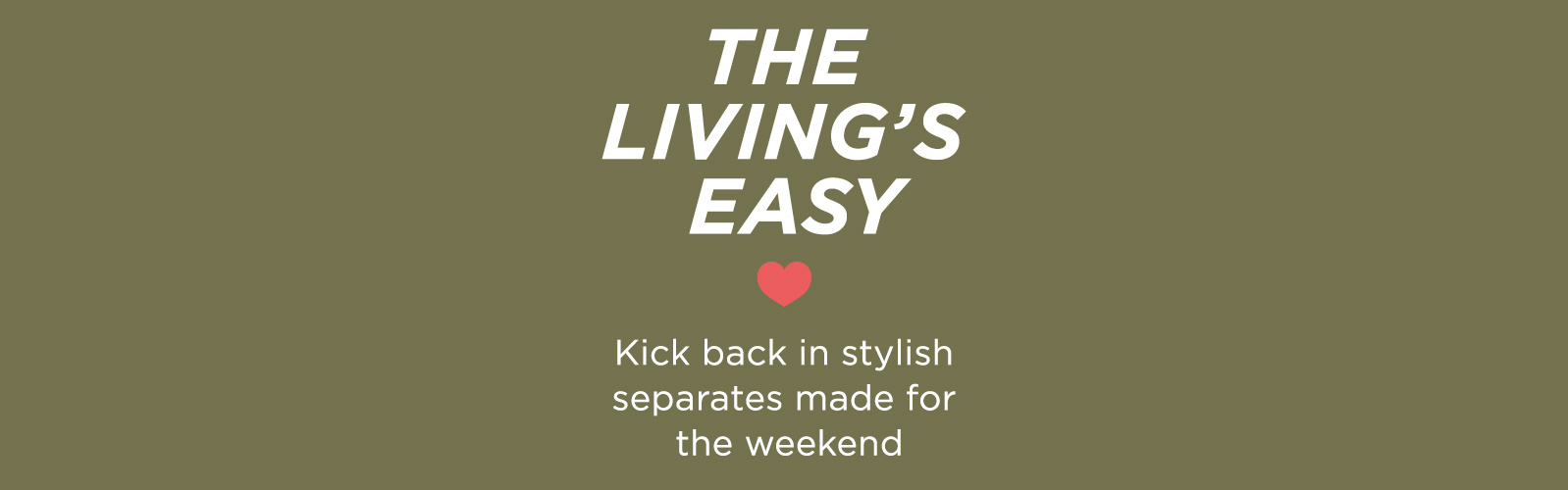 The Living's Easy - Kick back in stylish separates made for the weekend