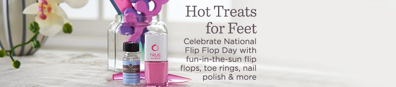 Hot Treats for Feet.  Celebrate National Flip Flop Day with fun-in-the-sun flip flops, toe rings, nail polish & more