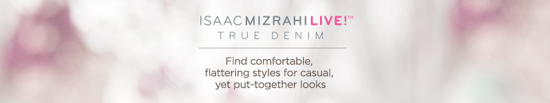 Isaac Mizrahi Live! TRUE DENIM    Find comfortable, flattering styles for casual, yet put-together looks