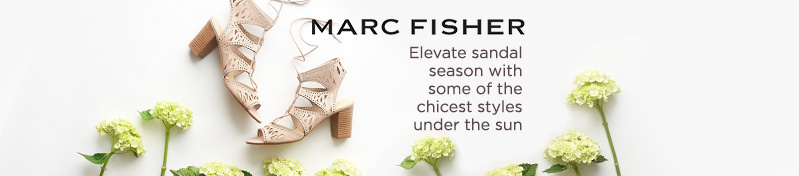 Marc Fisher.  Elevate sandal season with some of the chicest styles under the sun