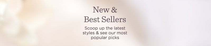 New & Best Sellers.  Scoop up the latest styles & see our most popular picks