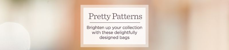 Pretty Patterns.  Brighten up your collection with these delightfully designed bags