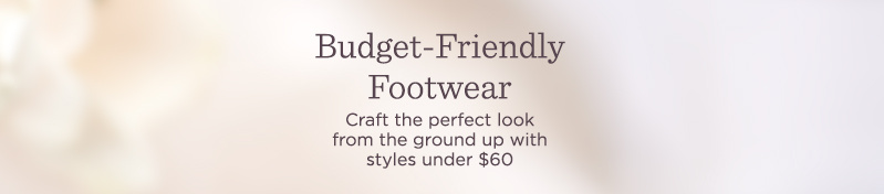 Budget-Friendly Footwear. Craft the perfect look from the ground up with styles under $60