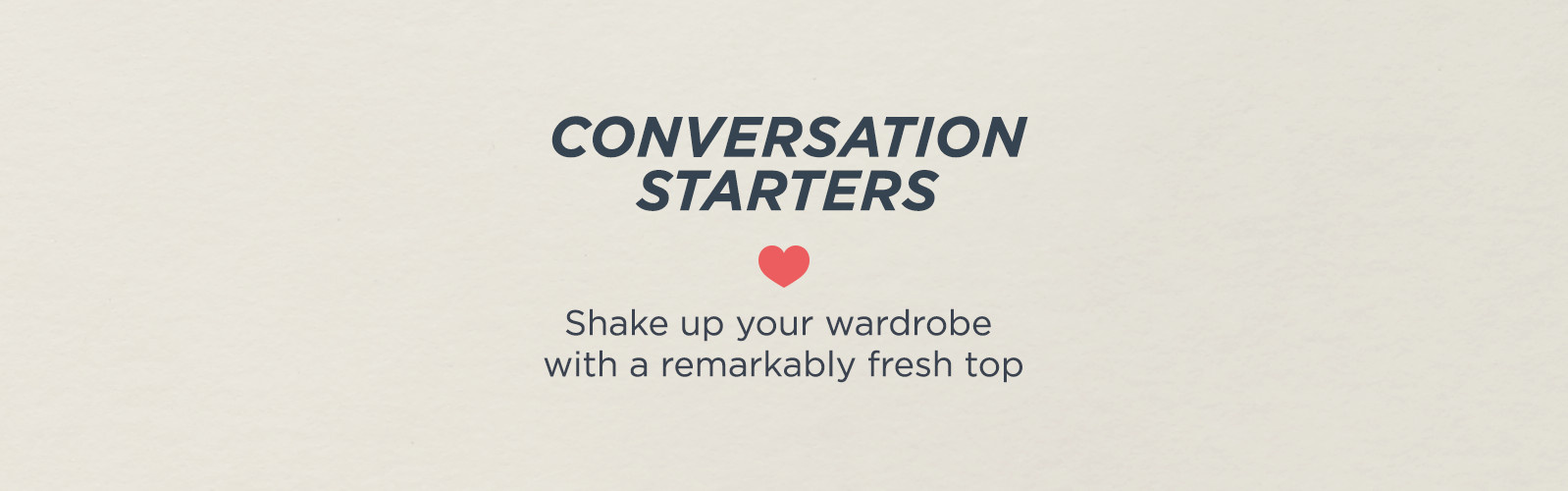 Conversation Starters  Shake up your wardrobe with remarkably fresh designsConversation Starters  Shake up your wardrobe with a remarkably fresh top