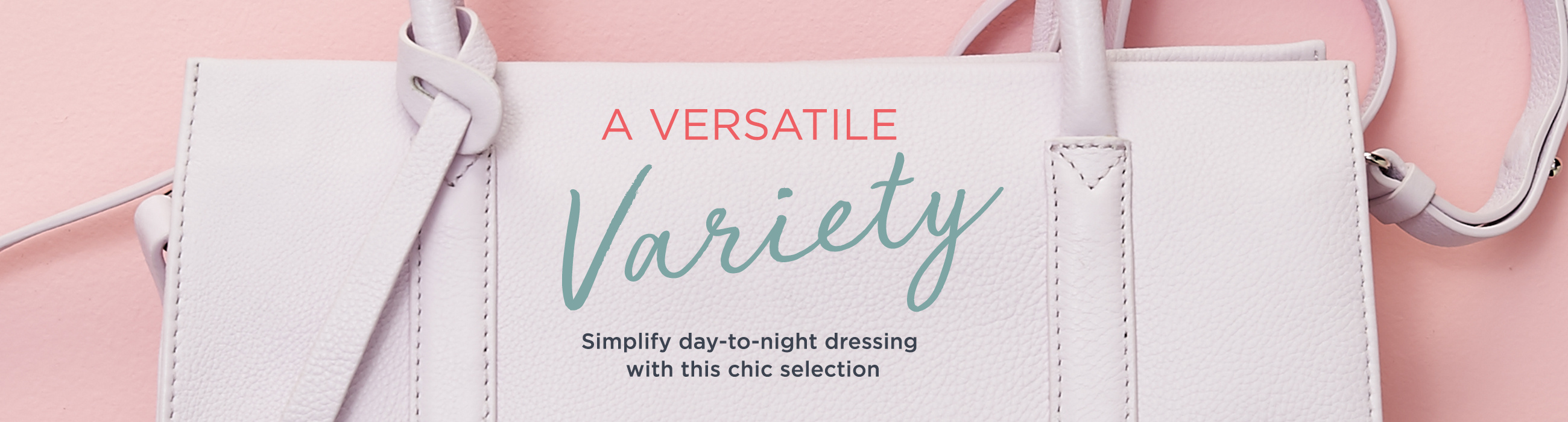 A Versatile Variety.  Simplify day-to-night dressing with this chic selection