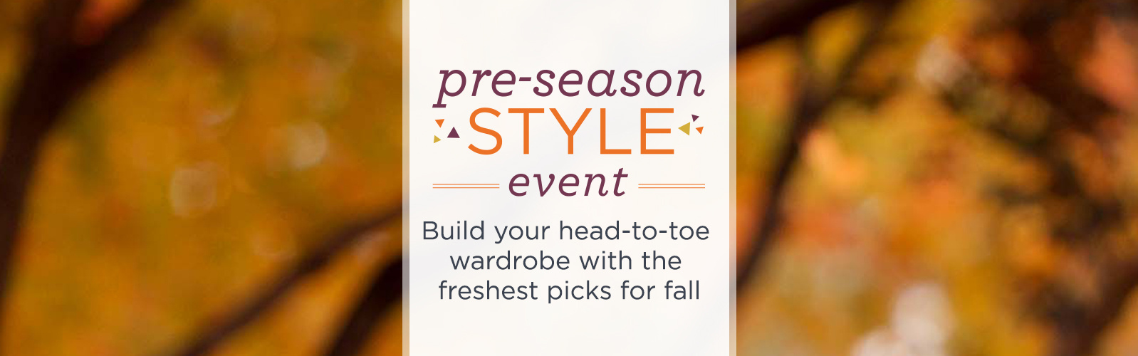 Pre-Season Style - Build your head-to-toe wardrobe with the freshest picks for fall