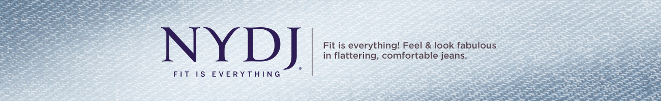 NYDJ   Fit is everything! Feel & look fabulous in flattering, comfortable jeans.