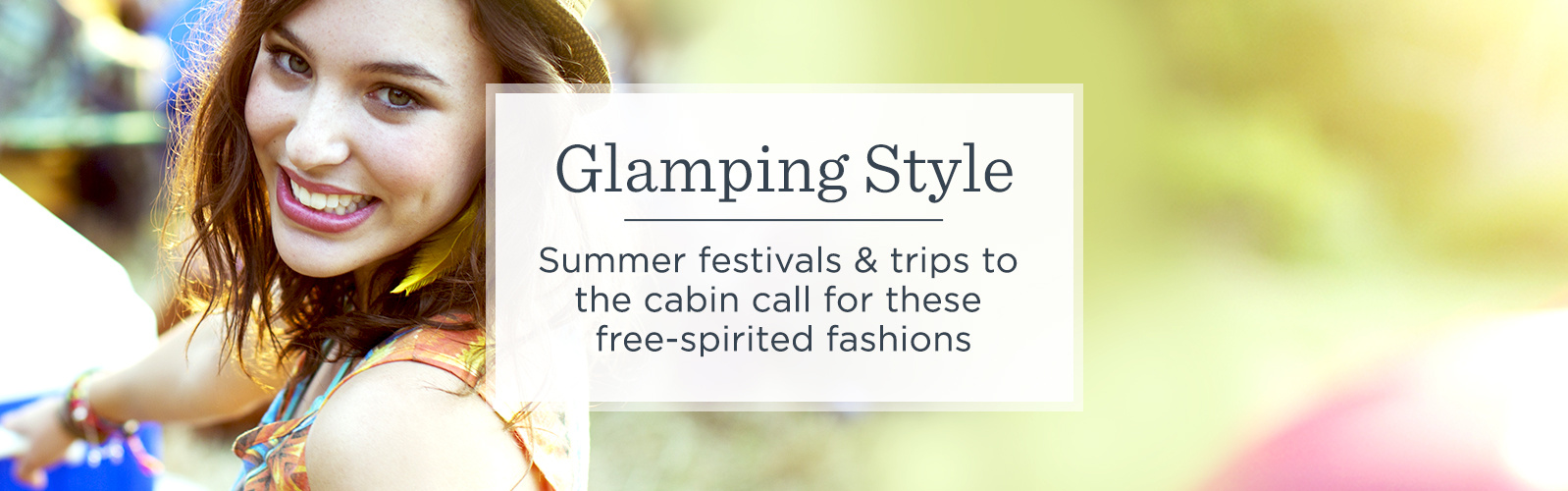 Glamping Style  Summer festivals & trips to the cabin call for these free-spirited fashions